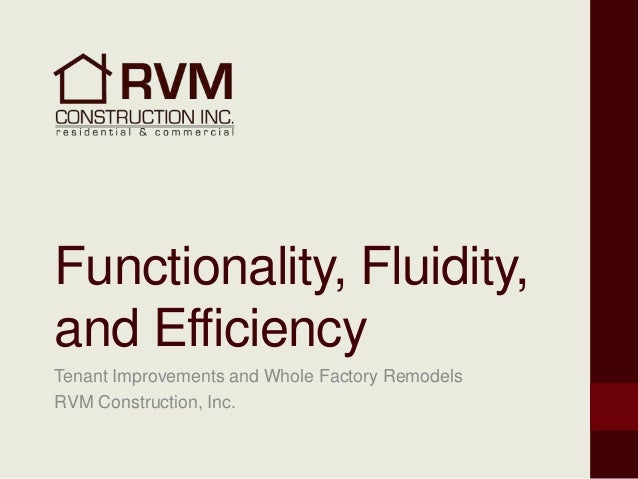 Functionality, Fluidity,and EfficiencyTenant Improvements and Whole Factory RemodelsRVM Construction, Inc.