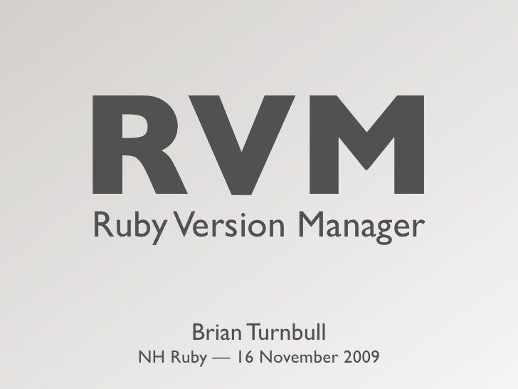RVM Ruby Version Manager         Brian Turnbull   NH Ruby — 16 November 2009