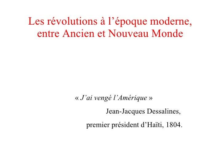 Les révolutions à l'époque moderne,  entre Ancien et Nouveau Monde              « J'ai vengé l'Amérique »                 ...
