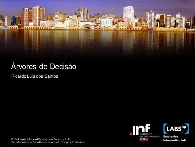 Árvores de DecisãoRicardo Luis dos Santos© 2009 Hewlett-Packard Development Company, L.P.The information contained herein ...