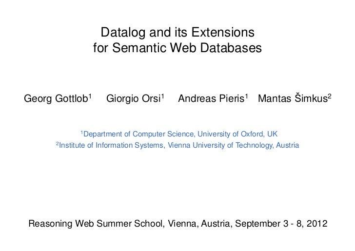 Datalog and its Extensions                 for Semantic Web DatabasesGeorg Gottlob1       Giorgio Orsi1         Andreas Pi...