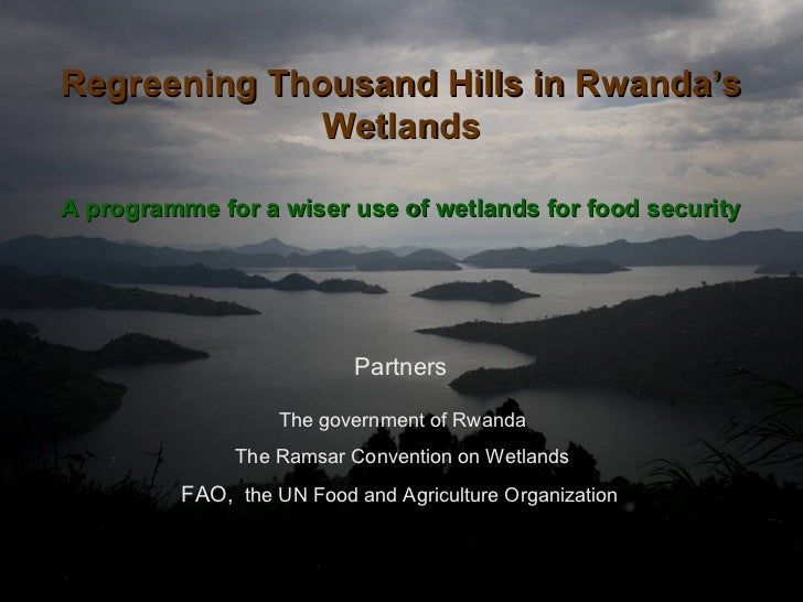 The government of Rwanda The Ramsar Convention on Wetlands FAO,  the UN Food and Agriculture Organization   Regreening Tho...