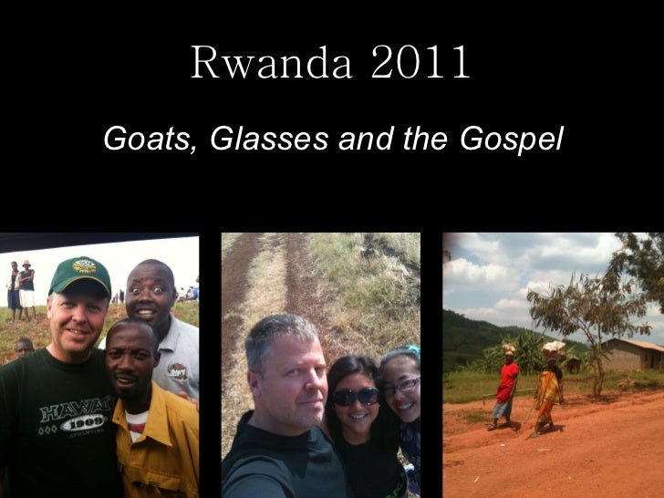 Rwanda 2011 <ul><li>Goats, Glasses and the Gospel </li></ul>