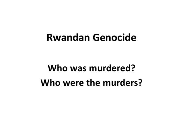Rwandan Genocide Who was murdered? Who were the murders?