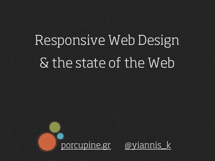 Responsive Web Design& the state of the Web   porcupine.gr   @yiannis_k