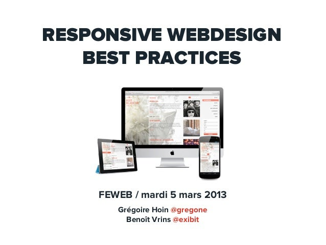 RESPONSIVE WEBDESIGN   BEST PRACTICES    FEWEB / mardi 5 mars 2013       Grégoire Hoin @gregone         Benoît Vrins @exibit