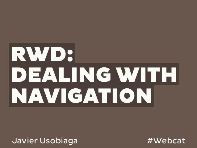 RWD:DEALING WITHNAVIGATIONJavier Usobiaga   #Webcat