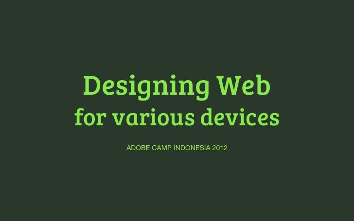 Designing Webfor various devices    ADOBE CAMP INDONESIA 2012