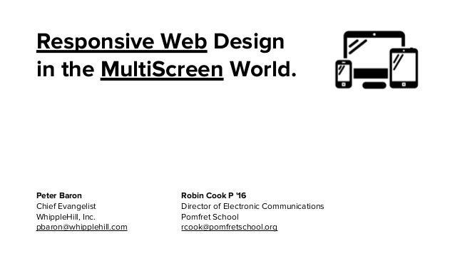 Responsive Web Design in the MultiScreen World.  Peter Baron Chief Evangelist WhippleHill, Inc. pbaron@whipplehill.com  Ro...