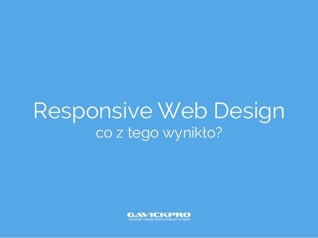 Responsive Web Design co z tego wynikło?