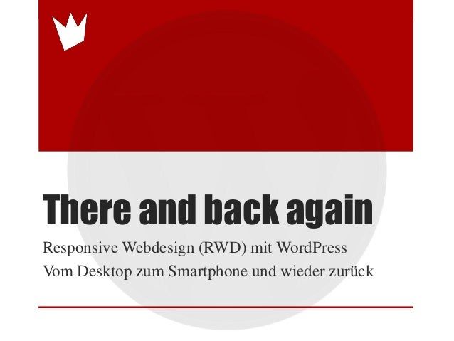 There and back againResponsive Webdesign (RWD) mit WordPressVom Desktop zum Smartphone und wieder zurück