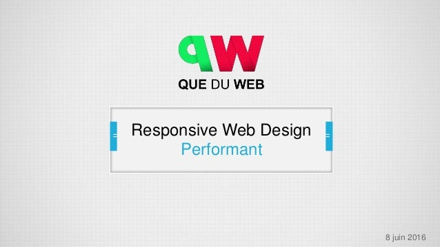 Responsive Web Design Performant 8 juin 2016