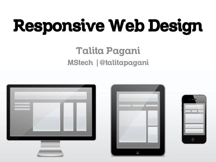 Responsive Web Design       Talita Pagani     MStech | @talitapagani