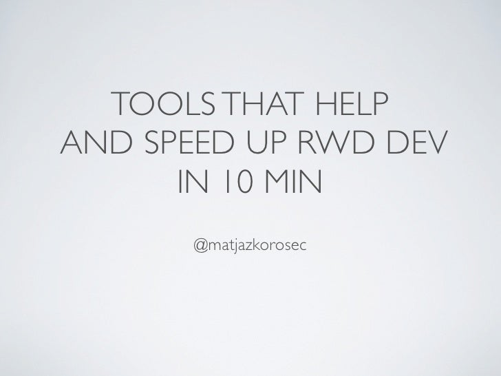 TOOLS THAT HELPAND SPEED UP RWD DEV      IN 10 MIN      @matjazkorosec
