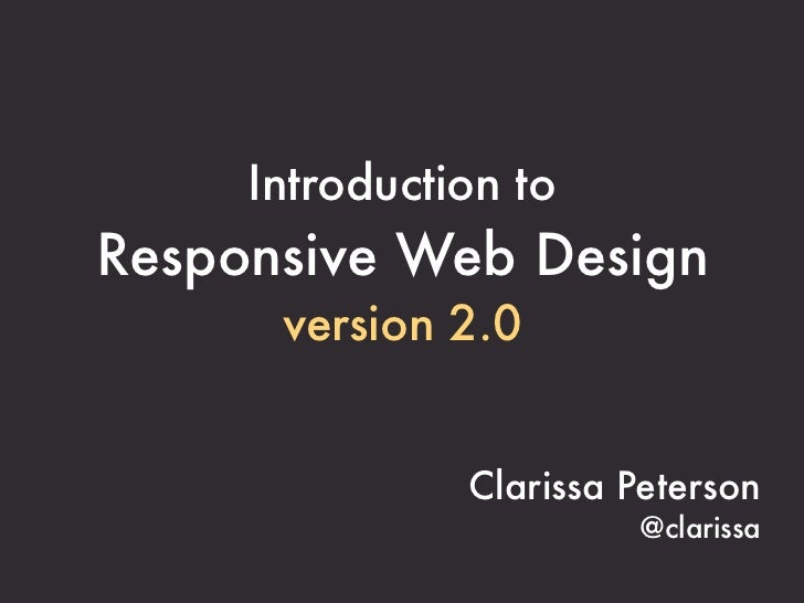 Introduction toResponsive Web Design      version 2.0               Clarissa Peterson                        @clarissa