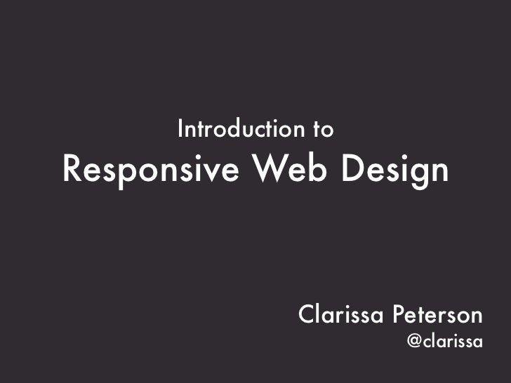 Introduction toResponsive Web Design                 Clarissa Peterson                          @clarissa