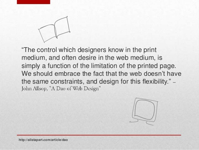 """""""The control which designers know in the print medium, and often desire in the web medium, is simply a function of the lim..."""