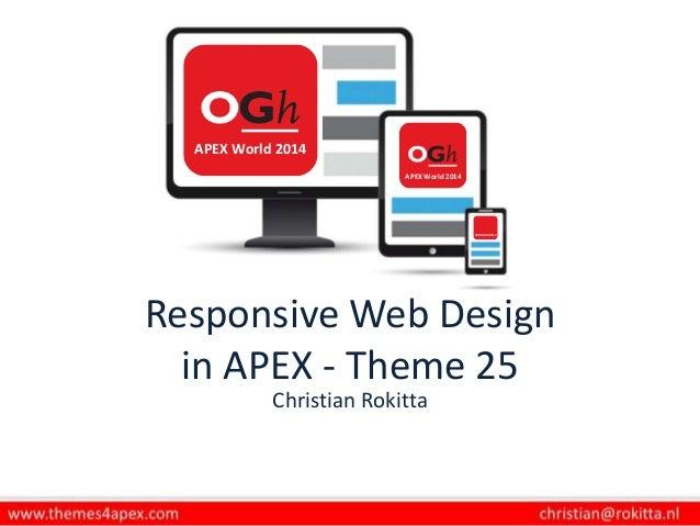 Responsive Web Design in APEX - Theme 25 Christian Rokitta APEX World 2014 APEX World 2014 APEX World 2014
