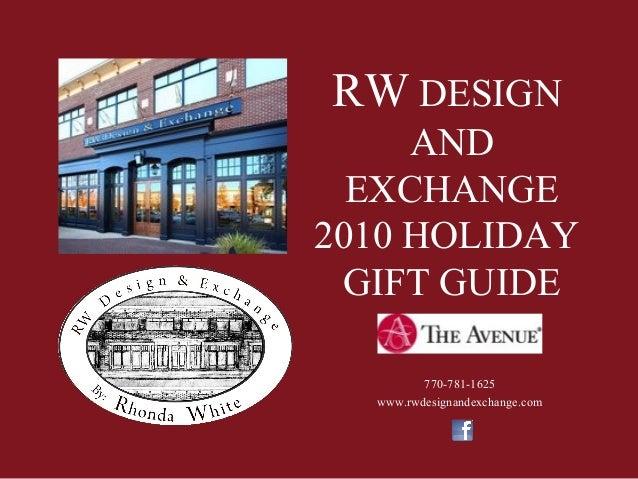 RW DESIGN AND EXCHANGE 2010 HOLIDAY GIFT GUIDE 770-781-1625 www.rwdesignandexchange.com