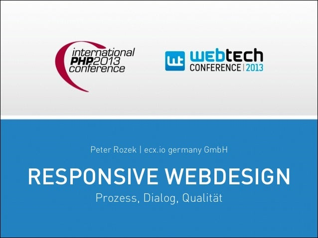 Peter Rozek | ecx.io germany GmbH  RESPONSIVE WEBDESIGN Prozess, Dialog, Qualität