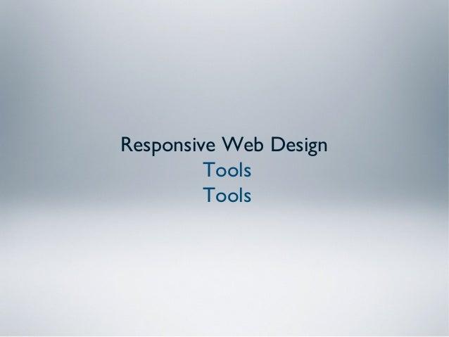 Responsive Web Design         Tools         Tools