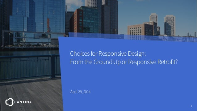 Choices for Responsive Redesign: Ground-up or Responsive Retrofit