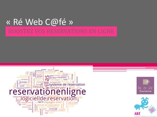 « Ré Web C@fé »BOOSTEZ VOS RESERVATIONS EN LIGNE