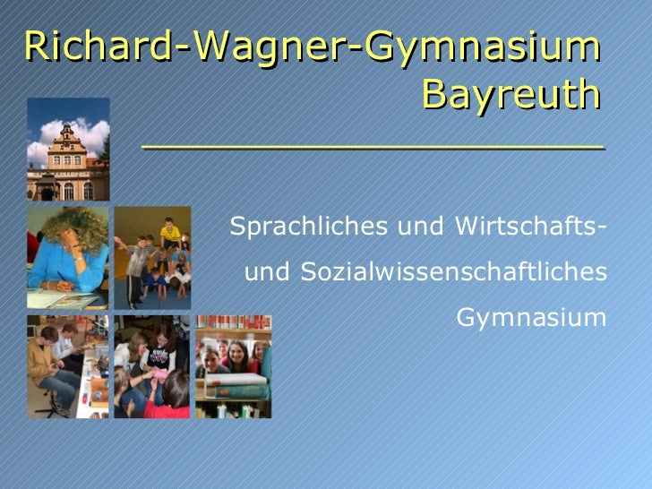 Richard-Wagner-Gymnasium                 Bayreuth        Sprachliches und Wirtschafts-         und Sozialwissenschaftliche...