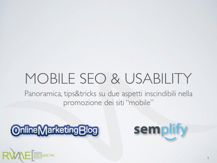 """MOBILE SEO & USABILITY Panoramica, tips&tricks su due aspetti inscindibili nella             promozione dei siti """"mobile"""" ..."""