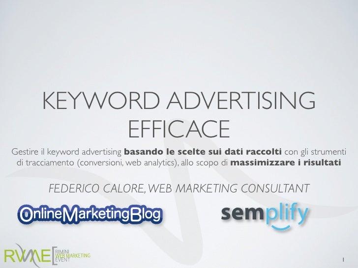 KEYWORD ADVERTISING             EFFICACE Gestire il keyword advertising basando le scelte sui dati raccolti con gli strume...