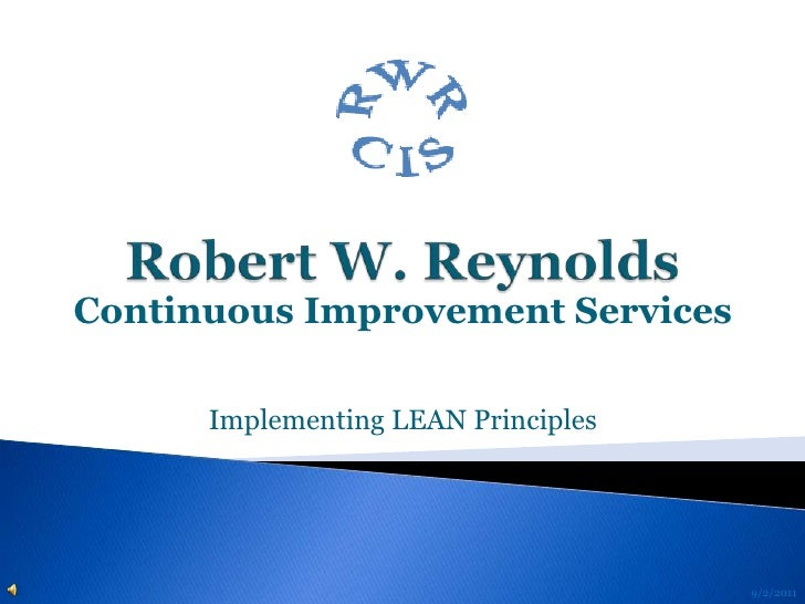Robert W. Reynolds<br />Continuous Improvement Services<br />Implementing LEAN Principles<br />9/2/2011<br />