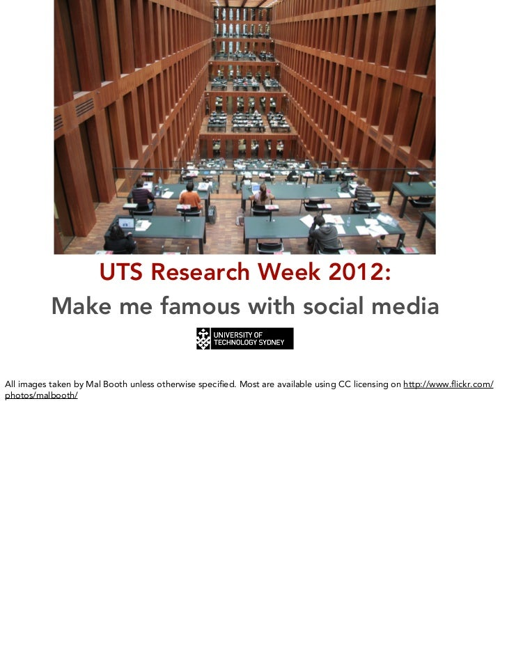 UTS Research Week 2012:           Make me famous with social mediaAll images taken by Mal Booth unless otherwise specified....