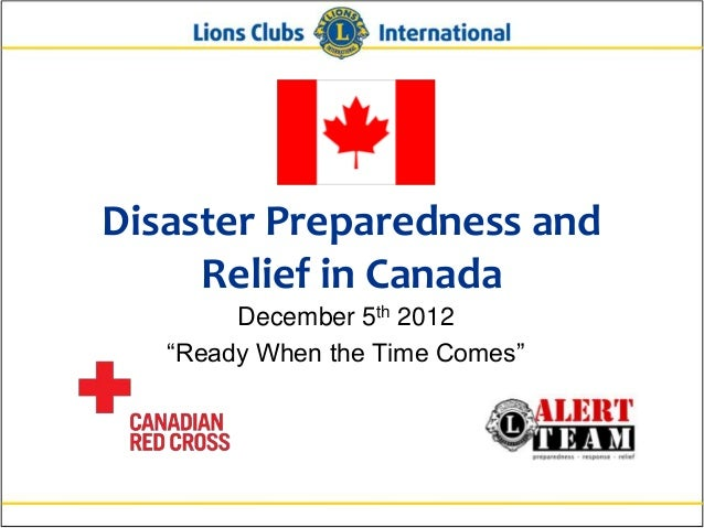 "Disaster Preparedness and     Relief in Canada        December 5th 2012   ""Ready When the Time Comes"""