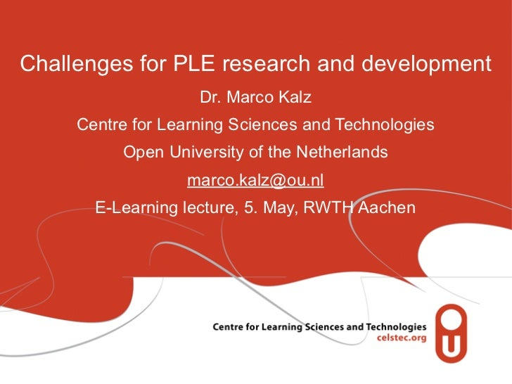 Challenges for PLE research and development                    Dr. Marco Kalz     Centre for Learning Sciences and Technol...