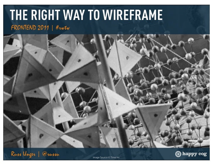 THE RIGHT WAY TO WIREFRAMEFRONTEND 2011 | #rwtwRuss Unger | @russu     Image Source © Time Inc.
