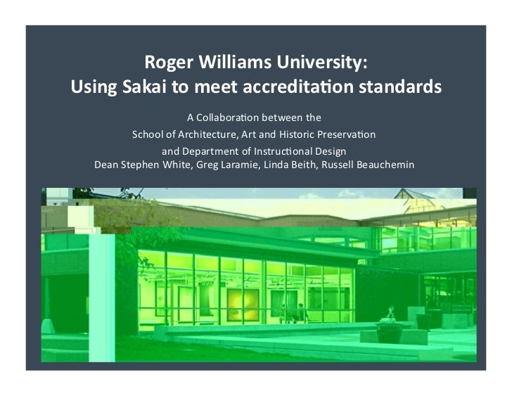 Roger	  Williams	  University:	  	  Using	  Sakai	  to	  meet	  accredita7on	  standards	                                 ...