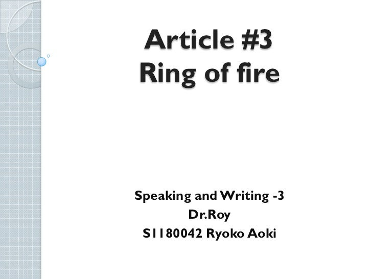Article #3Ring of fire Speaking and Writing -3        Dr.Roy S1180042 Ryoko Aoki