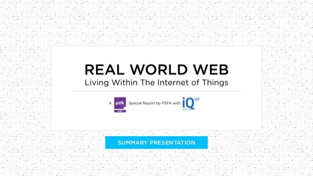 PSFK Real World Web Report - Summary Presentation on the Internet of Things