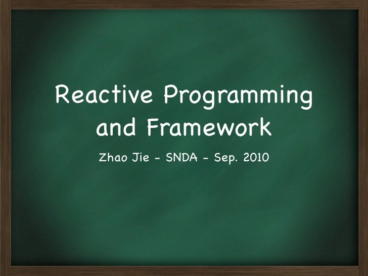 Reactive Programming    and Framework    Zhao Jie - SNDA - Sep. 2010