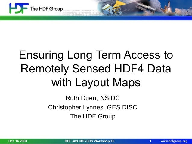 Ensuring Long Term Access to Remotely Sensed HDF4 Data with Layout Maps Ruth Duerr, NSIDC Christopher Lynnes, GES DISC The...