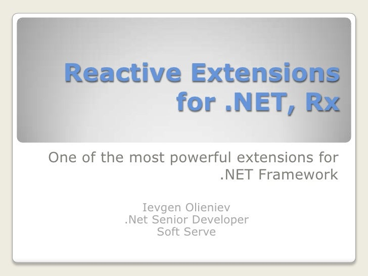 Reactive Extensions for .NET, Rx<br />One of the most powerful extensions for .NET Framework<br />IevgenOlieniev<br />.Net...