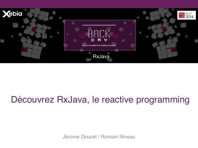 Jérome Doucet |Romain Niveau RxJava Découvrez RxJava, le reactive programming