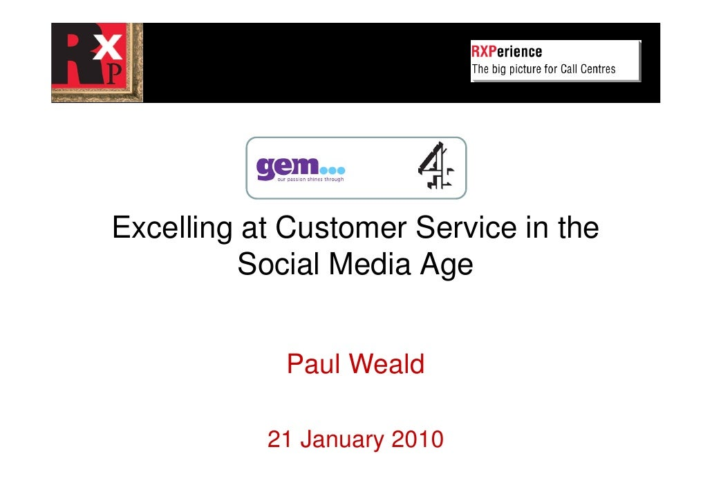 Excelling at Customer Service in the          Social Media Age               Paul Weald             21 January 2010