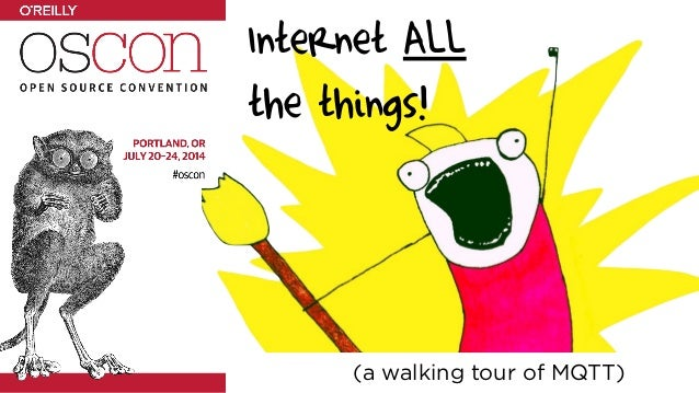 Internet ALL the things! (a walking tour of MQTT)