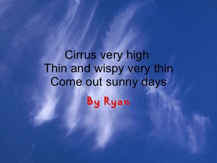 Cirrus very high  Thin and wispy very thin Come out sunny days By Ryan