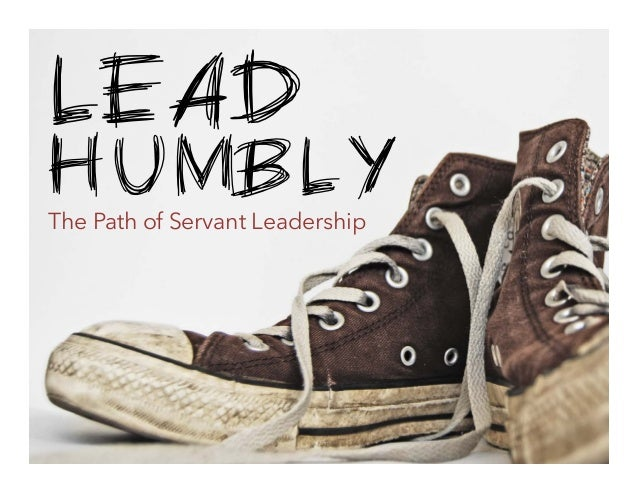 LEAD  HUMBLY The Path of Servant Leadership