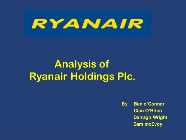 Analysis of Ryanair Holdings Plc. By  Ben o'Connor Cian O'Brien Darragh Wright Sam mcEvoy