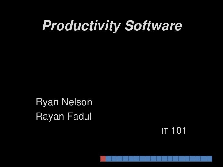 Productivity Software<br />Ryan Nelson<br />RayanFadul<br />IT 101<br />