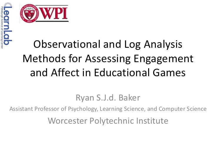 Observational and Log Analysis Methods for Assessing Engagement and Affect in Educational Games<br />Ryan S.J.d. Baker<br ...