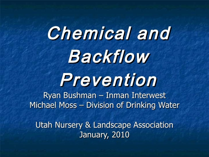 Chemical and Backflow Prevention Ryan Bushman – Inman Interwest Michael Moss – Division of Drinking Water Utah Nursery & L...